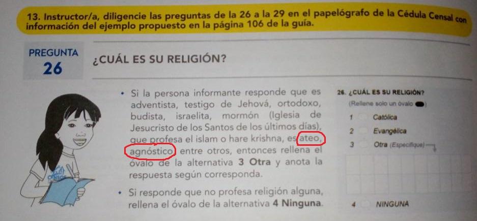 Tremendo despropósito conceptual por parte del INEI. Ateísmo y agnosticismo no son religiones ni se refieren a culto alguno, sino a las creencias. Pero la pregunta 26 indaga por religión, no por creencias.